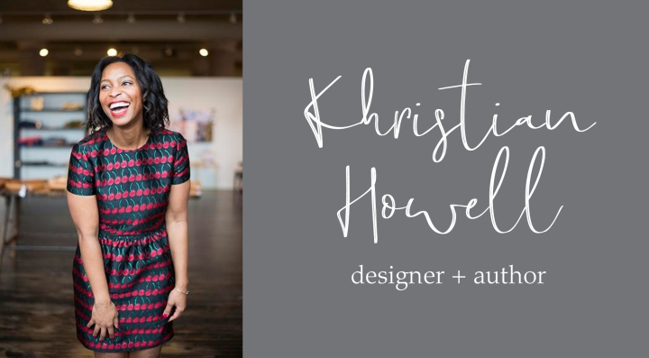 Khristian Howell, Designer + Author